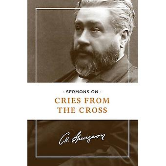 Sermons on Cries from the Cross by Charles H Spurgeon - 9781619705944