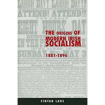 The Origins of Modern Irish Socialism 1881-1896 by Fintan Lane - 9781