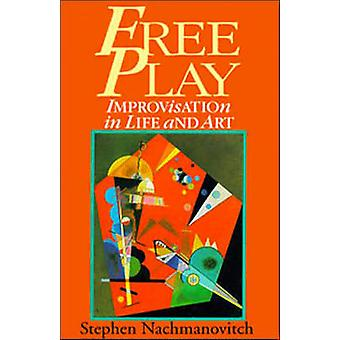 Free Play - Improvisation in Life and Art by Stephen Nachmanovitch - 9