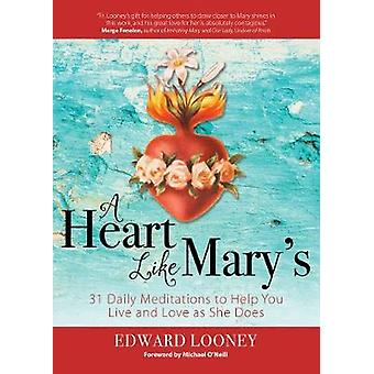 A Heart Like Marys 31 Daily Meditations to Help You Live and Love as She Does par Edward Looney et Foreword de Michael O Neill