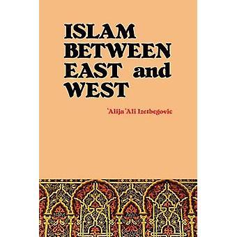 Islam Between East and West by Izetbegovic & Alija Ali