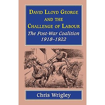 Lloyd George and the Challenge of Labour The PostWar Coalition 19181922 by Wrigley & Chris