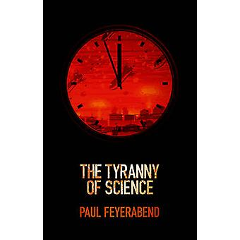 The Tyranny of Science by Paul K Feyerabend