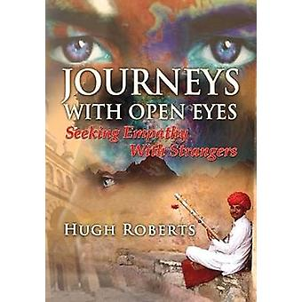 Journeys with Open Eyes  Seeking Empathy with Strangers by Hugh Roberts