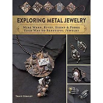 Exploring Metal Jewelry - Wire Wrap - Rivet - Stamp & Forge Your W