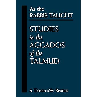 As the Rabbis Taught Studies in the Aggados of the Talmud by Gebhard & Chanoch
