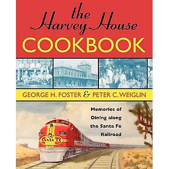 The Harvey House Cookbook Memories of Dining Along the Santa Fe Railway by Foster & George H.