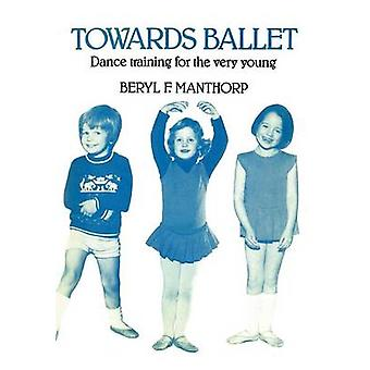 Towards Ballet  Dance Training for the Very Young by Manthorp & Beryl F.