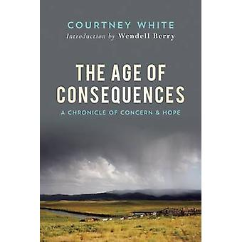 The Age of Consequences - A Chronicle of Concern and Hope by Courtney