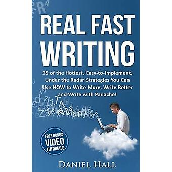 Real Fast Writing 25 of the Hottest EasytoImplement Under the Radar Strategies You Can Use NOW to Write More Write Better and Write with Panache by Hall & Daniel
