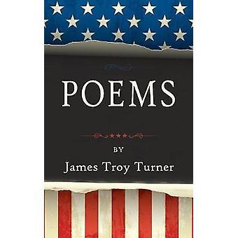 Poems by James Troy Turner by Turner & James Troy
