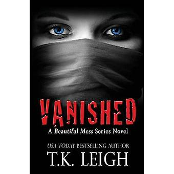 Vanished A Beautiful Mess Series Novel by Leigh & T.K.