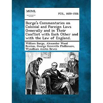 Burges Commentaries on Colonial and Foreign Laws Generally and in Their Conflict with Each Other and with the Law of England. by Burge & William