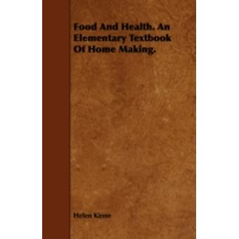 Food And Health. An Elementary Textbook Of Home Making. by Kinne & Helen