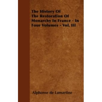 The History Of The Restoration Of Monarchy In France  In Four Volumes  Vol. III by Lamartine & Alphonse de