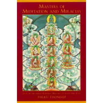 Masters of Meditation and Miracles  Lives of the Great Buddhist Masters of India and Tibet by Thondup & Tulku