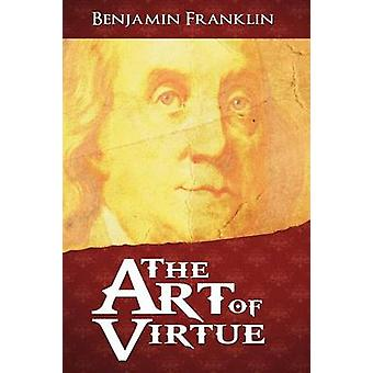 The Art of Virtue by Franklin & Benjamin
