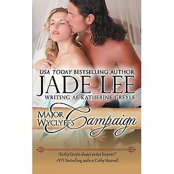 Major Wyclyffs Campaign A Ladys Lessons Book 2 by Lee & Jade