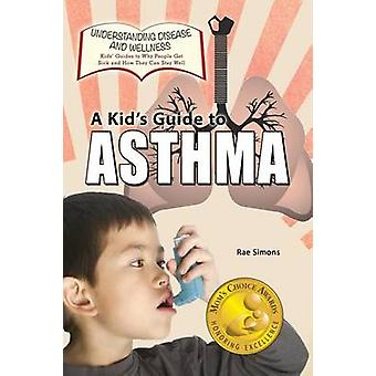 A Kids Guide to Asthma by Simons & Rae