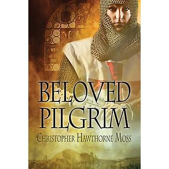 Beloved Pilgrim by Moss & Christopher Hawthorne