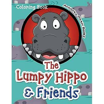 The Lumpy Hippo  Friends Coloring Book by Activity Attic Books