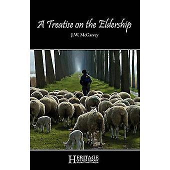 A Treatise on the Eldership by McGarvey & J. W.
