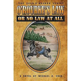ORourkes Law Or No Law At All The Sean ORourke Series Book 4 by Cook & Michael E.