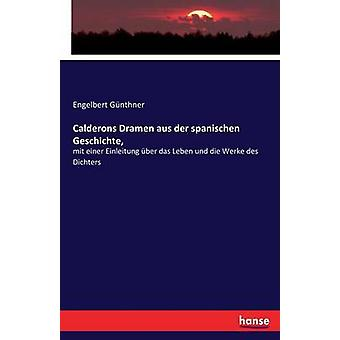 Calderons Dramen aus der spanischen Geschichte mit einer Einleitung ber das Leben und die Werke des Dichters by Gnthner & Engelbert
