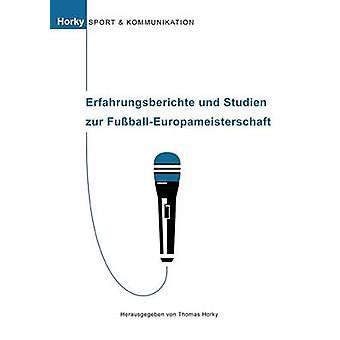 Erfahrungsberichte und Studien zur FuballEuropameisterschaftSport und Kommunikation Band 2 بواسطة Horky & Thomas