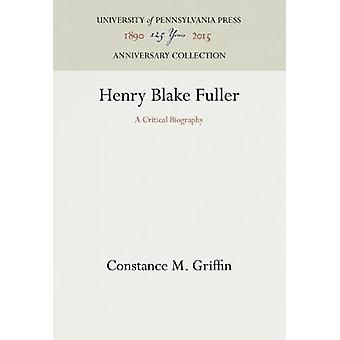 Henry Blake Fuller by Griffin & Constance M.