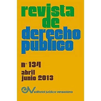 REVISTA DE DERECHO PBLICO Venezuela No. 134 AbrilJunio 2013 by BREWERCARAS & Allan R.