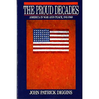 The Proud Decades - America in War and Peace - 1941-1960 by John Patri