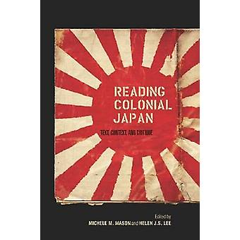 Reading Colonial Japan - Text - Context - and Critique by Michele M. M
