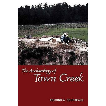 The Archaeology of Town Creek by Edmond A. Boudreaux - 9780817315870