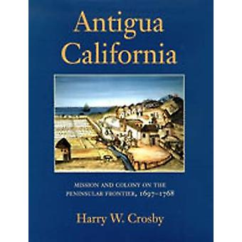 Antigua California - Mission and Colony on the Peninsular Frontier - 1