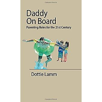 Daddy on Board - Parenting Roles for the 21st Century by Dottie Lamm -