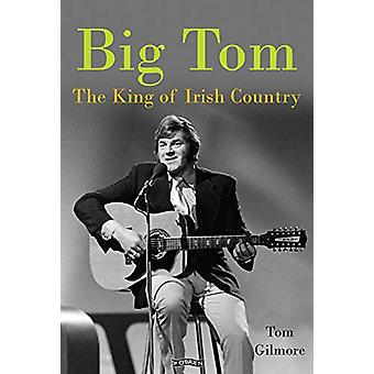 Big Tom - The King of Irish Country door Tom Gilmore - 9781788490641 Boek