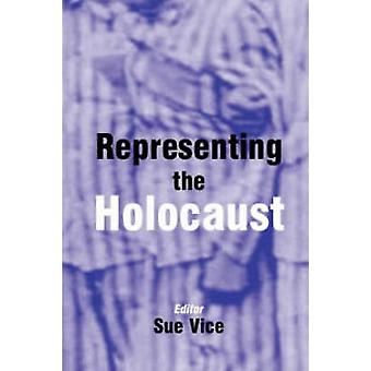 Representing the Holocaust - Essays in Honour of Bryan Burns by Sue Vi