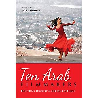 Ten Arab Filmmakers - Political Dissent and Social Critique by Josef G