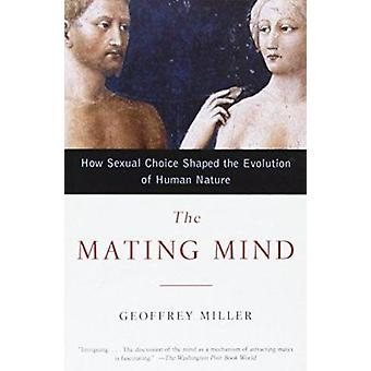 The Mating Mind - How Sexual Choice Shaped the Evolution of Human Natu