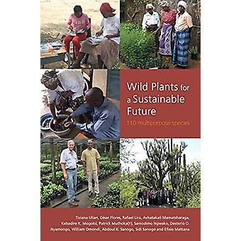 Wild Plants for a Sustainable Future - 110 Multipurpose Species by Tiz