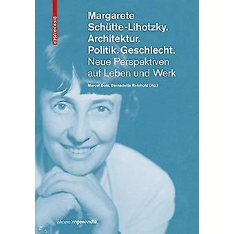 Margarete Schutte-Lihotzky. Architektur. Politik. Geschlecht. - Neue P