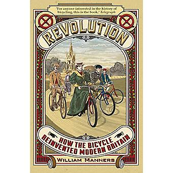 Revolution - How the Bicycle Reinvented Modern Britain by William Mann