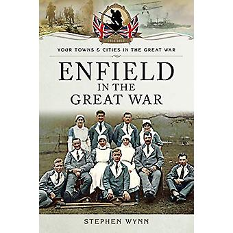 Enfield in the Great War by Stephen Wynn - 9781473850750 Book