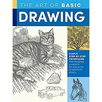 The Art of Basic Drawing - Simple step-by-step techniques for drawing