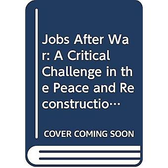Jobs After War - A Critical Challenge in the Peace and Reconstruction