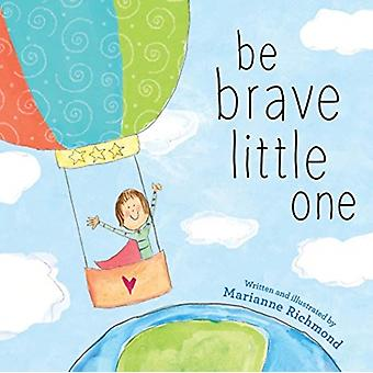 BE BRAVE LITTLE ONE by RICHMOND & MARIANNE
