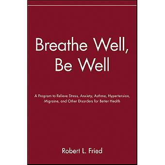 Breathe Well - Be Well - A Program to Relieve Stress - Anxiety - Hyper
