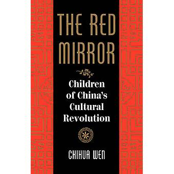 The Red Mirror - Children of China's Cultural Revolution by Chihua Wen
