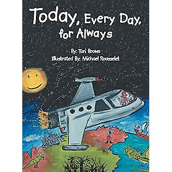 Today - Every Day - for Always by Tori Brown - 9781458205582 Book